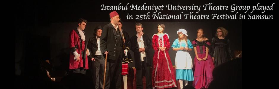 Istanbul Medeniyet University Theatre Group was in 25th National Theatre Festival in Samsun
